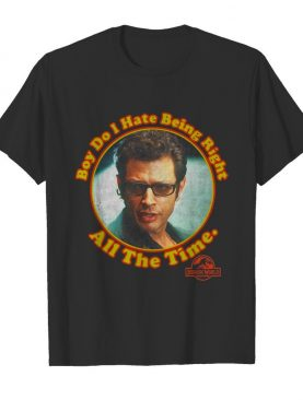 Boy Do I Hate Being Right All The Time Jurassic Park shirt