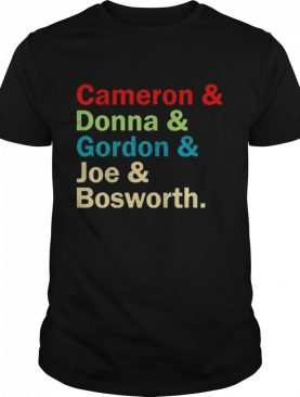 Cameron and Donna and Gordon and Joe and Bosworth shirt