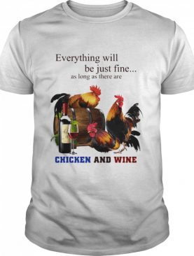 Chickens And Wine Everything Will Be Just Fine shirt