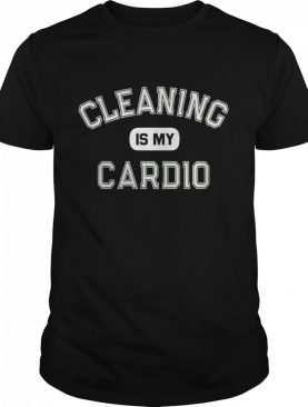 Cleaning Is My Cardio Custodian Cleaner Crew shirt
