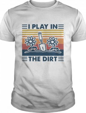 Gardening I Play In The Dirt Vintage Retro shirt