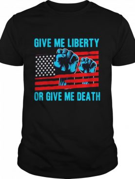 Give Me Liberty Or Give Me Death Patriotic Anti Lockdown American Flag shirt