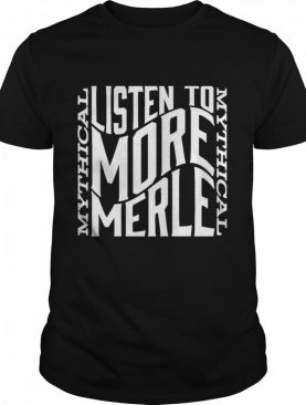 Gmm merch listen to more merle shirt