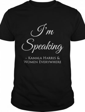 I'm Speaking Kamala Harris Women Everywhere President Election shirt