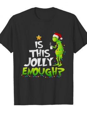 Is This jolly Enough Christmastree Grinch Xmas shirt