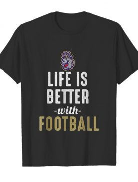 James Madison Dukes Life Is Better With Football shirt