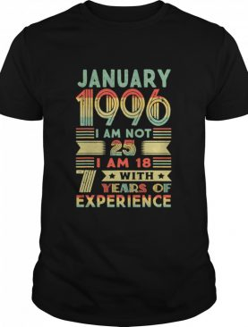 January 1996 I Am Not 25 I Am 18 With Years Of Experience 25th Birthday Vintage shirt