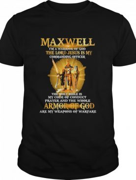 Maxwell im a warrior of god the lord jesus is my shirt