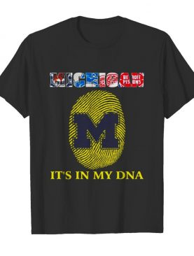 Michigan Detroit tigers Detroit Lions Detroit Red Wings Detroit Pistons it_s in my DNA shirt