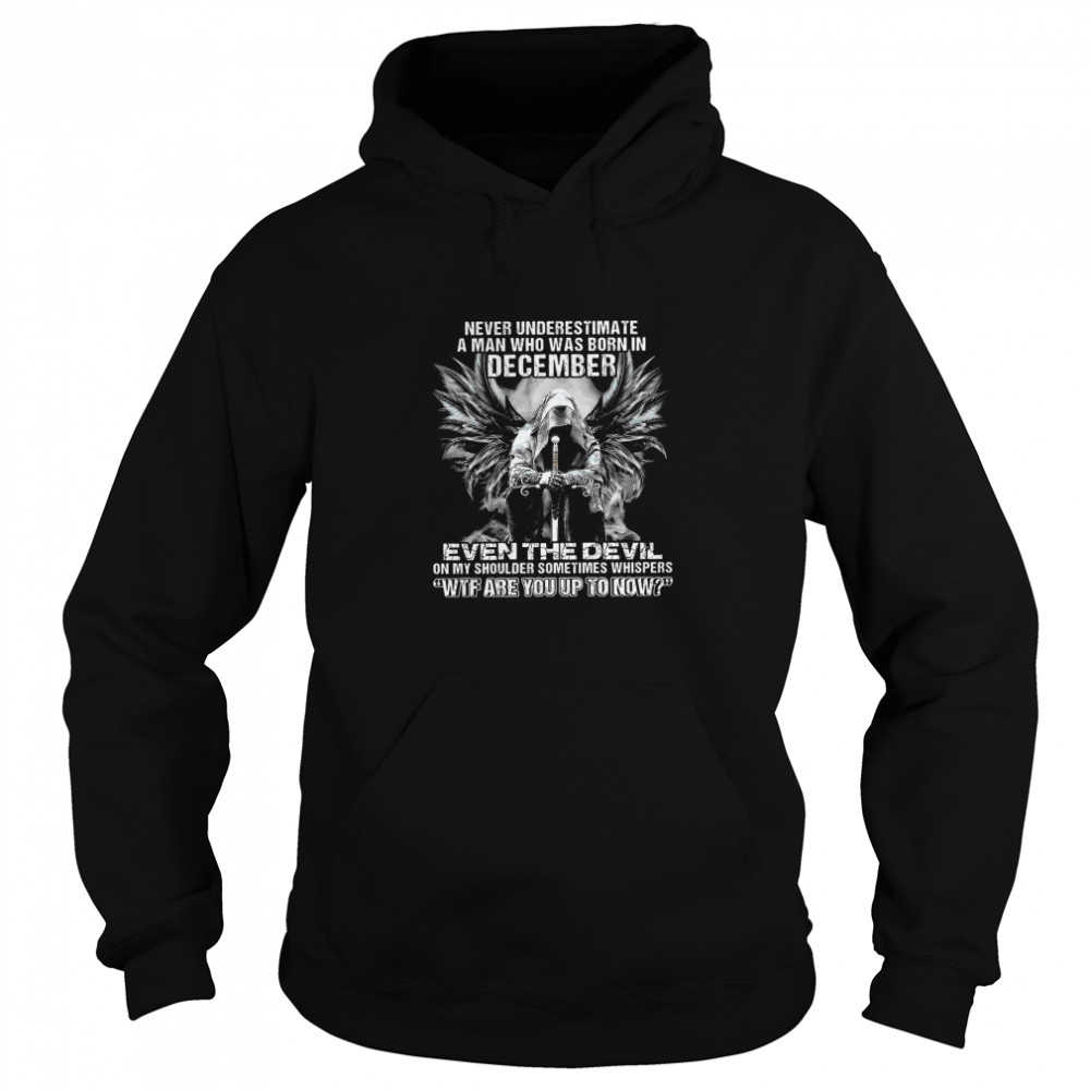 Never Underestimate A Man Who Was Born In December Even The Devil On My Shoulder Sometimes wtf are you up to now  Unisex Hoodie
