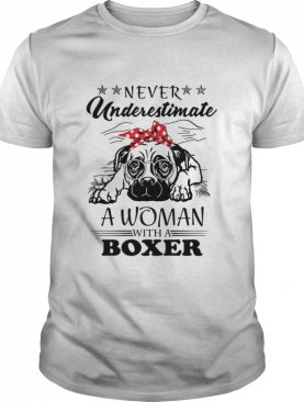 Never Underestimate A Woman With A Boxer shirt