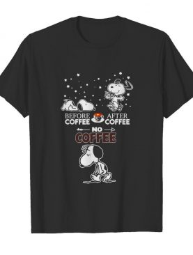 Snoopy Before Coffee After Coffee No Coffee shirt