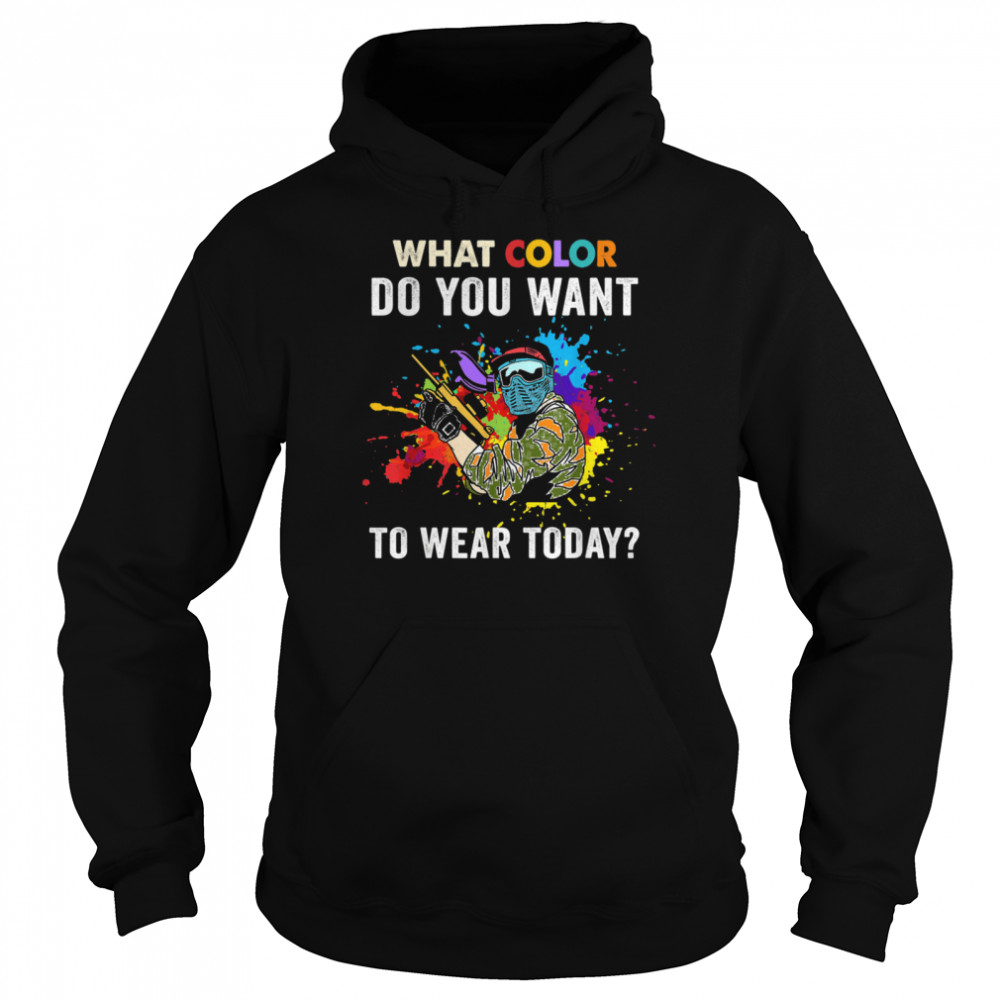 What color do you want to wear today for Paintballs  Unisex Hoodie