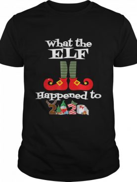 What the Elf Happened to 2020 Christmas Holiday shirt