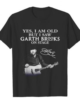 Yes I am old but I saw Garth Brooks on stage signature shirt