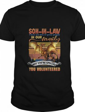 son in law there are lots of great people in our family but you_re special you volunteered vintage shirt