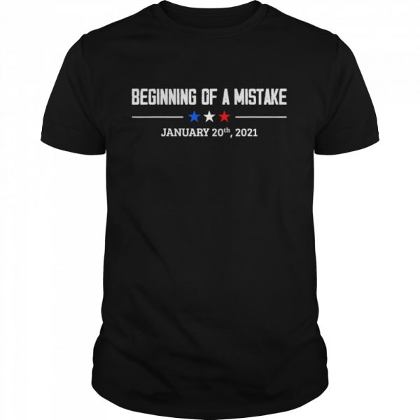 Beginning of a Mistake January 20th 2021 01.20.2021 shirt