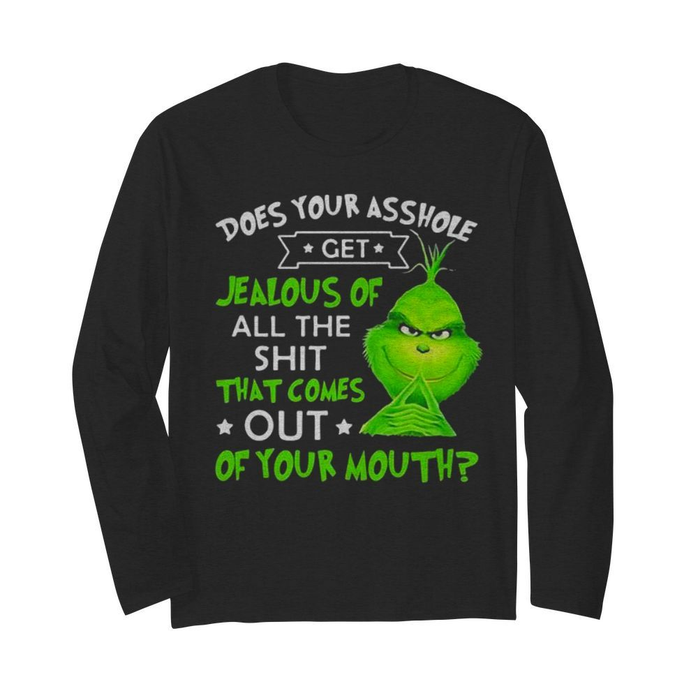 Does Your Asshole Get Jealous Of All The Shit That Comes Out Of Your Mouth Grinch  Long Sleeved T-shirt