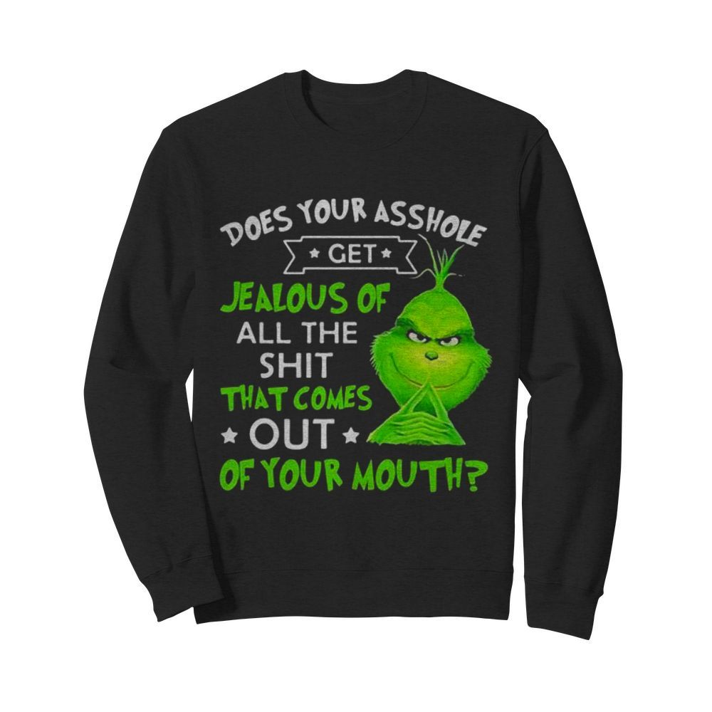 Does Your Asshole Get Jealous Of All The Shit That Comes Out Of Your Mouth Grinch  Unisex Sweatshirt