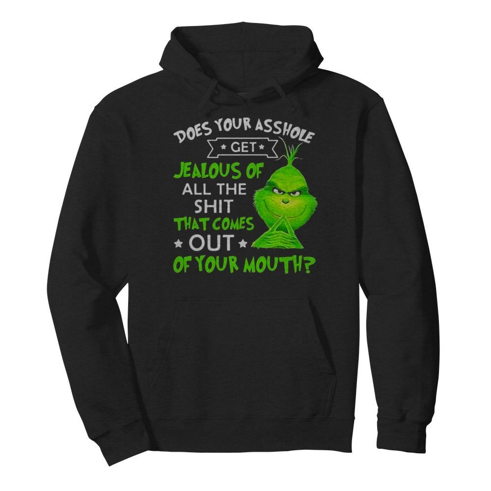 Does Your Asshole Get Jealous Of All The Shit That Comes Out Of Your Mouth Grinch  Unisex Hoodie