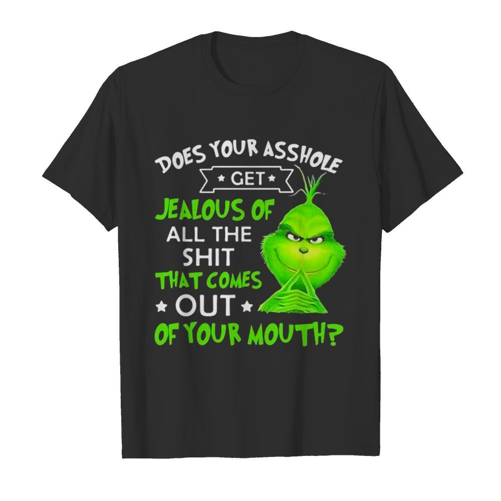 Does Your Asshole Get Jealous Of All The Shit That Comes Out Of Your Mouth Grinch  Classic Men's T-shirt