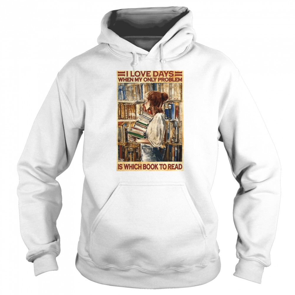Girl I Love Days When My Only Problem Is Which Book To Read  Unisex Hoodie