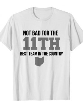 Not Bad For The 11th Best Team In The Country shirt