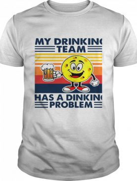 Pickleball My Drinking Team Has A Dinking Problem Vintage shirt