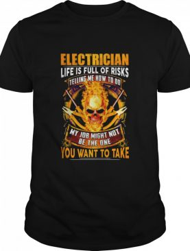 Skull Electrician Life Is Full Of Risks You Want To Take shirt