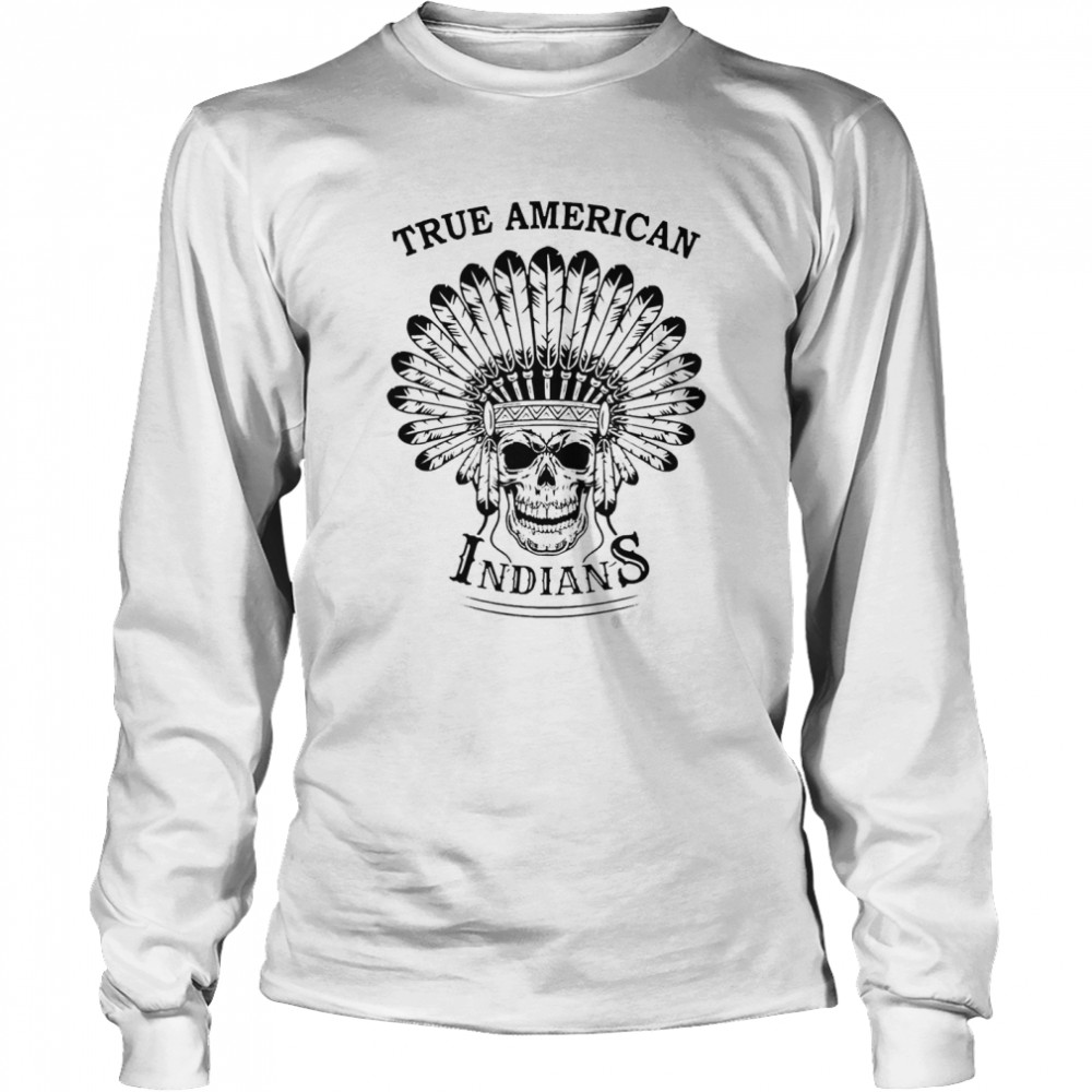True American Indians  Long Sleeved T-shirt