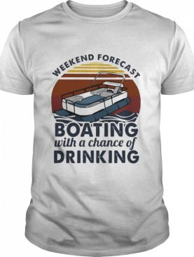 weekend forecast boating with a chance of drinking vintage 2021 shirt